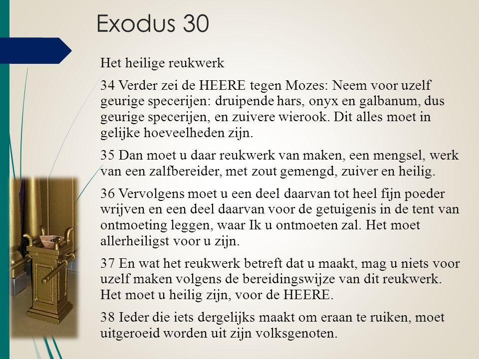 Exodus 30 Het heilige reukwerk 34 Verder zei de HEERE tegen Mozes: Neem voor uzelf geurige specerijen: druipende hars, onyx en galbanum, dus geurige s