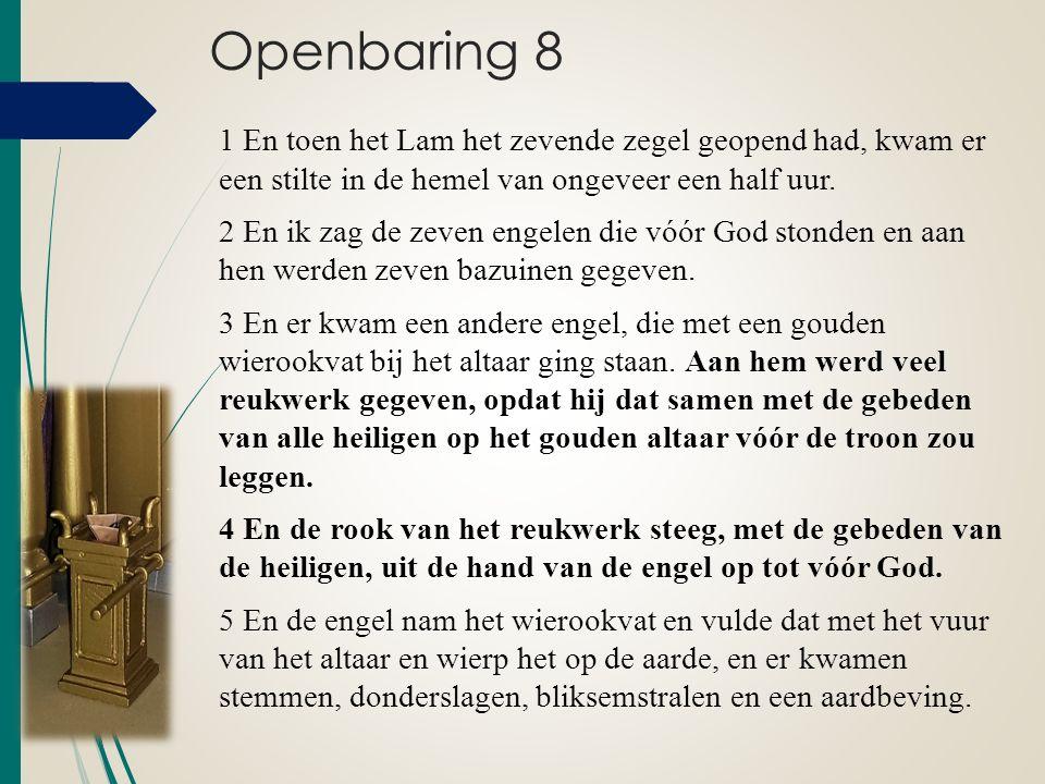 Openbaring 8 1 En toen het Lam het zevende zegel geopend had, kwam er een stilte in de hemel van ongeveer een half uur. 2 En ik zag de zeven engelen d