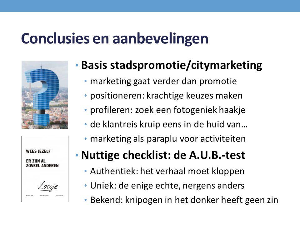Conclusies en aanbevelingen Basis stadspromotie/citymarketing marketing gaat verder dan promotie positioneren: krachtige keuzes maken profileren: zoek