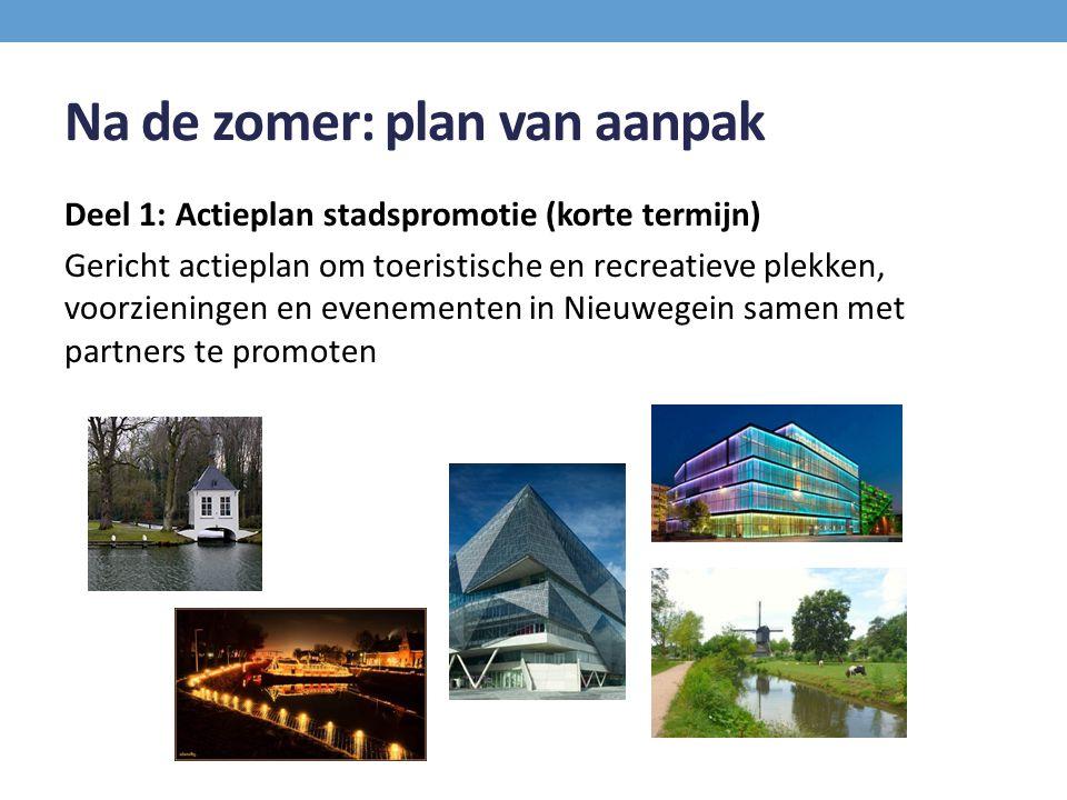Na de zomer: plan van aanpak Deel 1: Actieplan stadspromotie (korte termijn) Gericht actieplan om toeristische en recreatieve plekken, voorzieningen en evenementen in Nieuwegein samen met partners te promoten