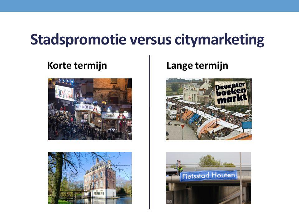 Stadspromotie versus citymarketing Korte termijn Lange termijn