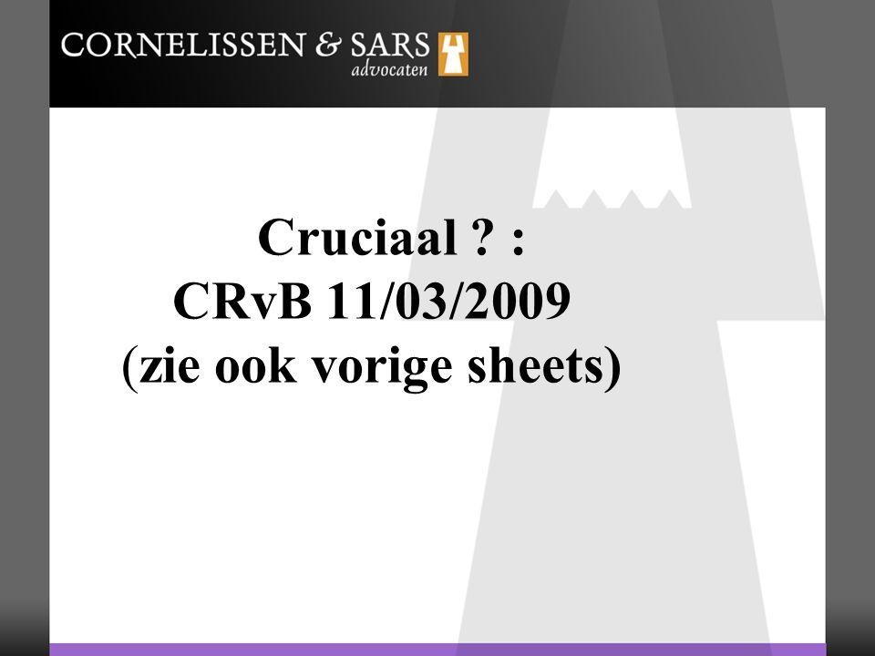 Cruciaal : CRvB 11/03/2009 (zie ook vorige sheets)