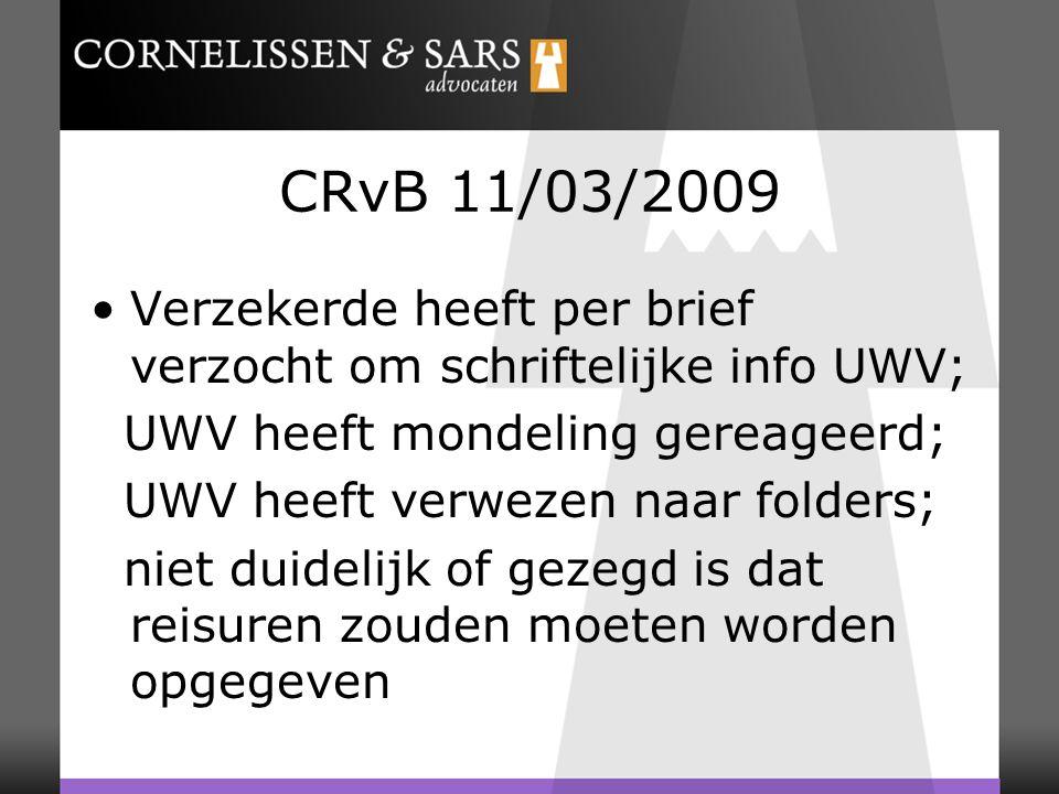 CRvB 11/03/2009 Verzekerde heeft per brief verzocht om schriftelijke info UWV; UWV heeft mondeling gereageerd; UWV heeft verwezen naar folders; niet duidelijk of gezegd is dat reisuren zouden moeten worden opgegeven
