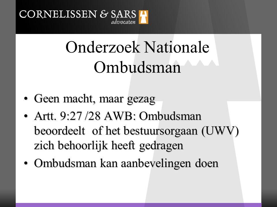 Vervolg Ombudsman Ombudsman kan UWV niet opleggen of sanctionerenOmbudsman kan UWV niet opleggen of sanctioneren In praktijk: worden aanbevelingen Ombudsman opgevolgd, enkele uitzondering daargelatenIn praktijk: worden aanbevelingen Ombudsman opgevolgd, enkele uitzondering daargelaten Zeer gedegen en onafhankelijk onderzoek OmbudsmanZeer gedegen en onafhankelijk onderzoek Ombudsman Individuele klacht of gebundelde individuele klachten bij OmbudsmanIndividuele klacht of gebundelde individuele klachten bij Ombudsman Is dat gebeurd .