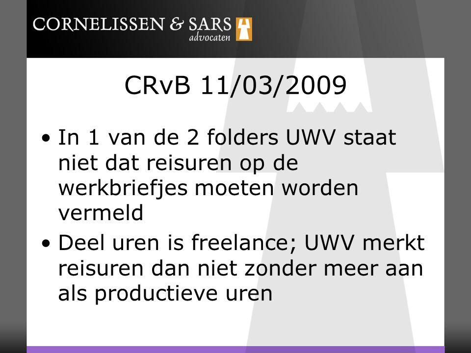CRvB 11/03/2009 In 1 van de 2 folders UWV staat niet dat reisuren op de werkbriefjes moeten worden vermeld Deel uren is freelance; UWV merkt reisuren dan niet zonder meer aan als productieve uren