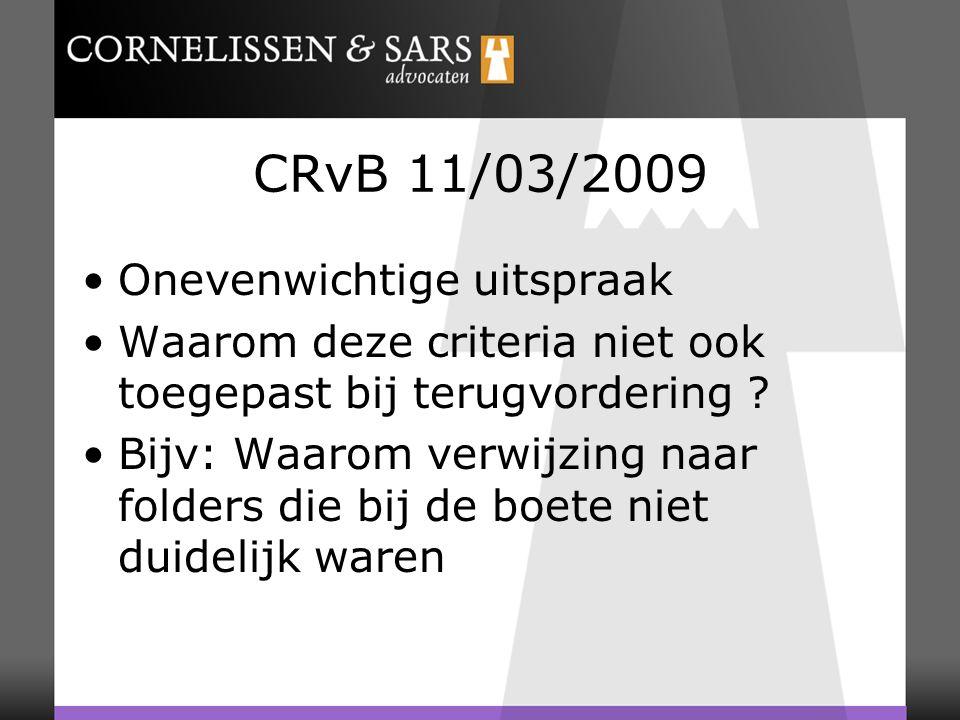 CRvB 11/03/2009 Onevenwichtige uitspraak Waarom deze criteria niet ook toegepast bij terugvordering ? Bijv: Waarom verwijzing naar folders die bij de
