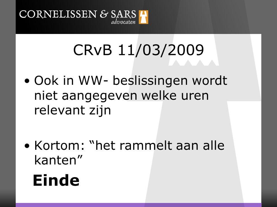 CRvB 11/03/2009 Ook in WW- beslissingen wordt niet aangegeven welke uren relevant zijn Kortom: het rammelt aan alle kanten Einde