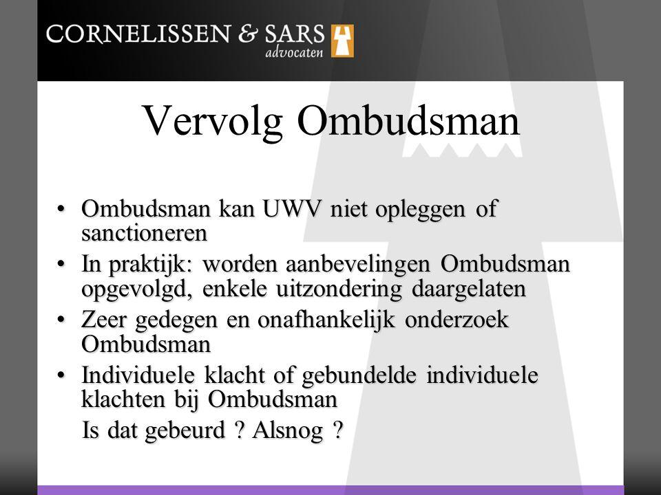 Vervolg Ombudsman Ombudsman kan UWV niet opleggen of sanctionerenOmbudsman kan UWV niet opleggen of sanctioneren In praktijk: worden aanbevelingen Omb