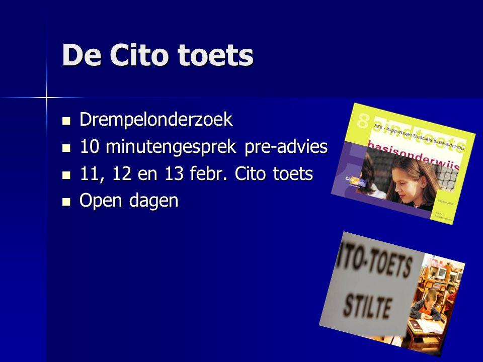 De Cito toets Drempelonderzoek Drempelonderzoek 10 minutengesprek pre-advies 10 minutengesprek pre-advies 11, 12 en 13 febr.