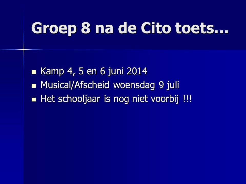 Groep 8 na de Cito toets… Kamp 4, 5 en 6 juni 2014 Kamp 4, 5 en 6 juni 2014 Musical/Afscheid woensdag 9 juli Musical/Afscheid woensdag 9 juli Het schooljaar is nog niet voorbij !!.