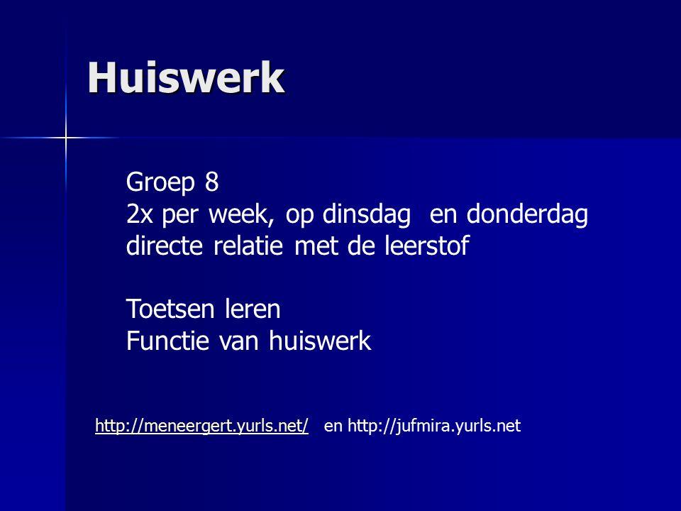 Huiswerk Groep 8 2x per week, op dinsdag en donderdag directe relatie met de leerstof Toetsen leren Functie van huiswerk http://meneergert.yurls.net/http://meneergert.yurls.net/ en http://jufmira.yurls.net
