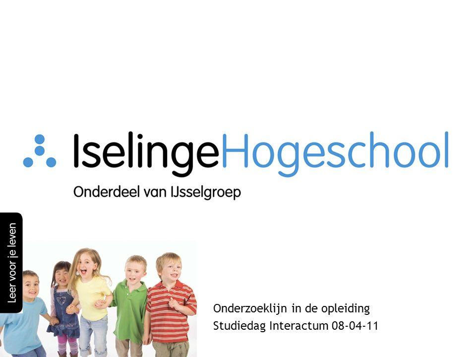Onderzoeklijn in de opleiding Studiedag Interactum 08-04-11