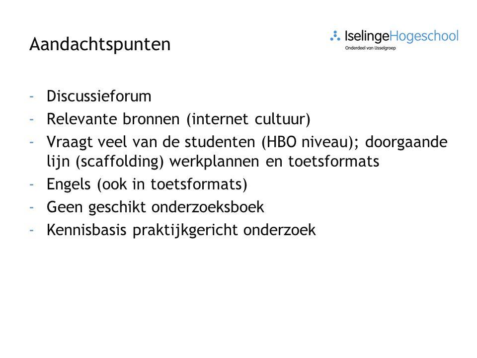Aandachtspunten -Discussieforum -Relevante bronnen (internet cultuur) -Vraagt veel van de studenten (HBO niveau); doorgaande lijn (scaffolding) werkpl