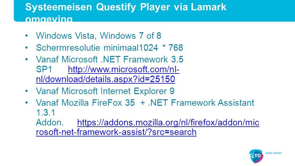Windows Vista, Windows 7 of 8 Schermresolutie minimaal1024 * 768 Vanaf Microsoft.NET Framework 3.5 SP1 http://www.microsoft.com/nl- nl/download/details.aspx?id=25150http://www.microsoft.com/nl- nl/download/details.aspx?id=25150 Vanaf Microsoft Internet Explorer 9 Vanaf Mozilla FireFox 35 +.NET Framework Assistant 1.3.1 Addon.