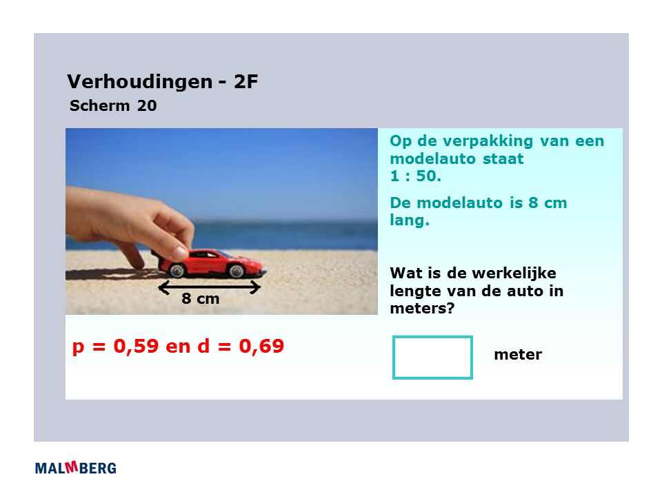 Verhoudingen - 2F 8 cm Op de verpakking van een modelauto staat 1 : 50.