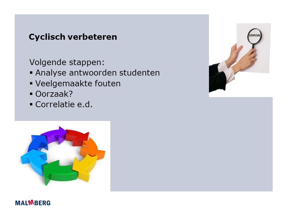 Cyclisch verbeteren Volgende stappen:  Analyse antwoorden studenten  Veelgemaakte fouten  Oorzaak.