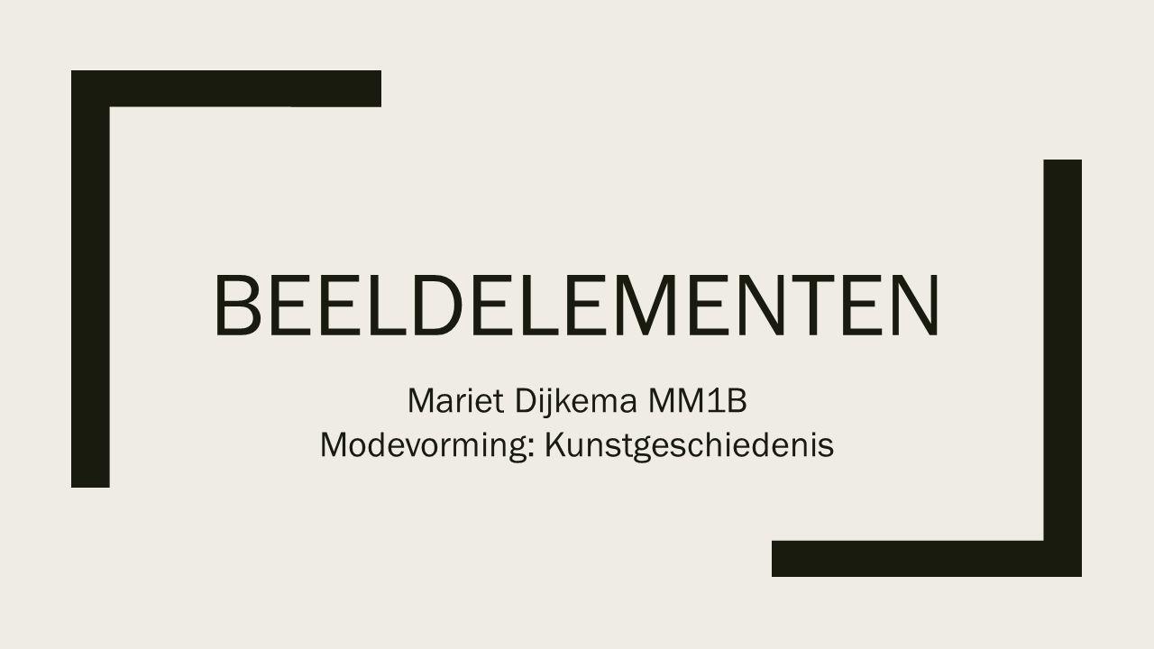 BEELDELEMENTEN Mariet Dijkema MM1B Modevorming: Kunstgeschiedenis