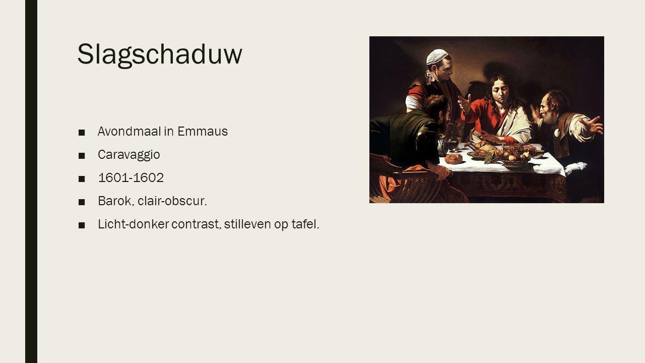 Slagschaduw ■Avondmaal in Emmaus ■Caravaggio ■1601-1602 ■Barok, clair-obscur. ■Licht-donker contrast, stilleven op tafel.