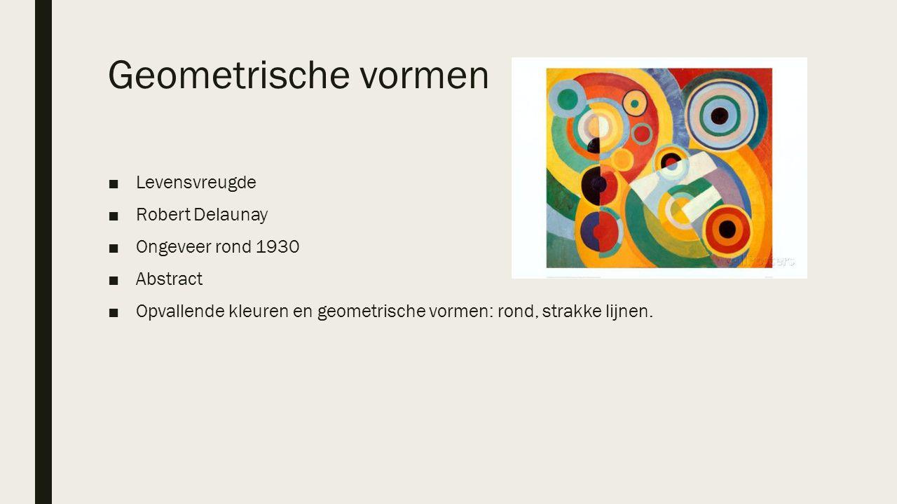 Geometrische vormen ■Levensvreugde ■Robert Delaunay ■Ongeveer rond 1930 ■Abstract ■Opvallende kleuren en geometrische vormen: rond, strakke lijnen.