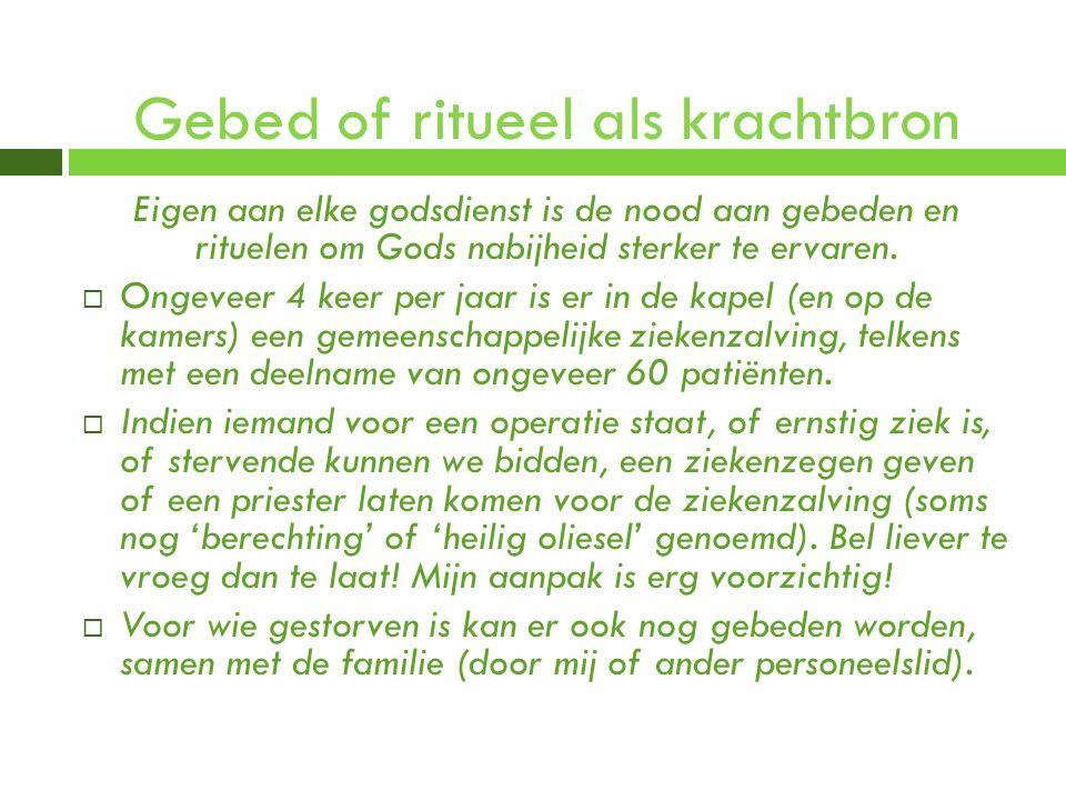 Gebed of ritueel als krachtbron Eigen aan elke godsdienst is de nood aan gebeden en rituelen om Gods nabijheid sterker te ervaren.  Ongeveer 4 keer p