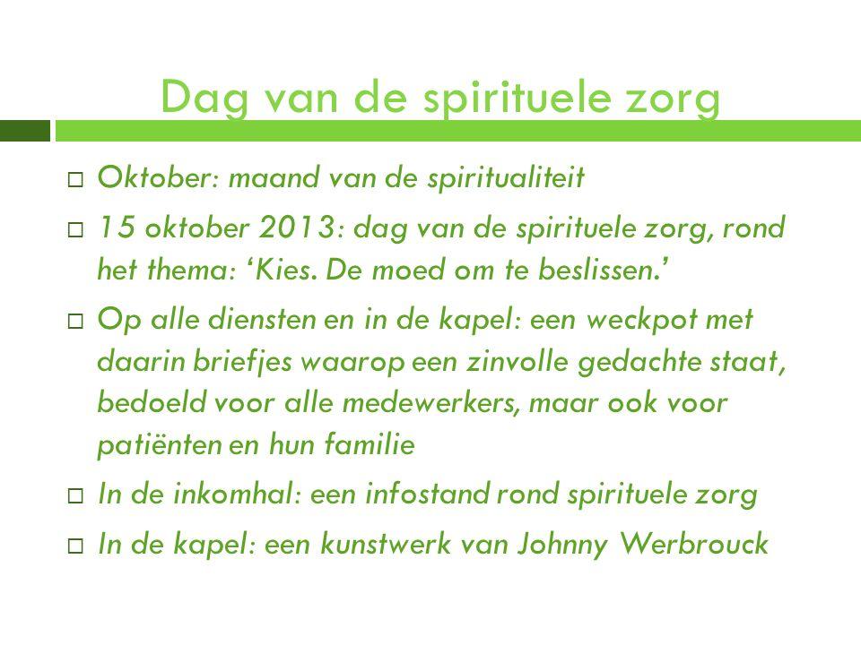 Dag van de spirituele zorg  Oktober: maand van de spiritualiteit  15 oktober 2013: dag van de spirituele zorg, rond het thema: 'Kies. De moed om te