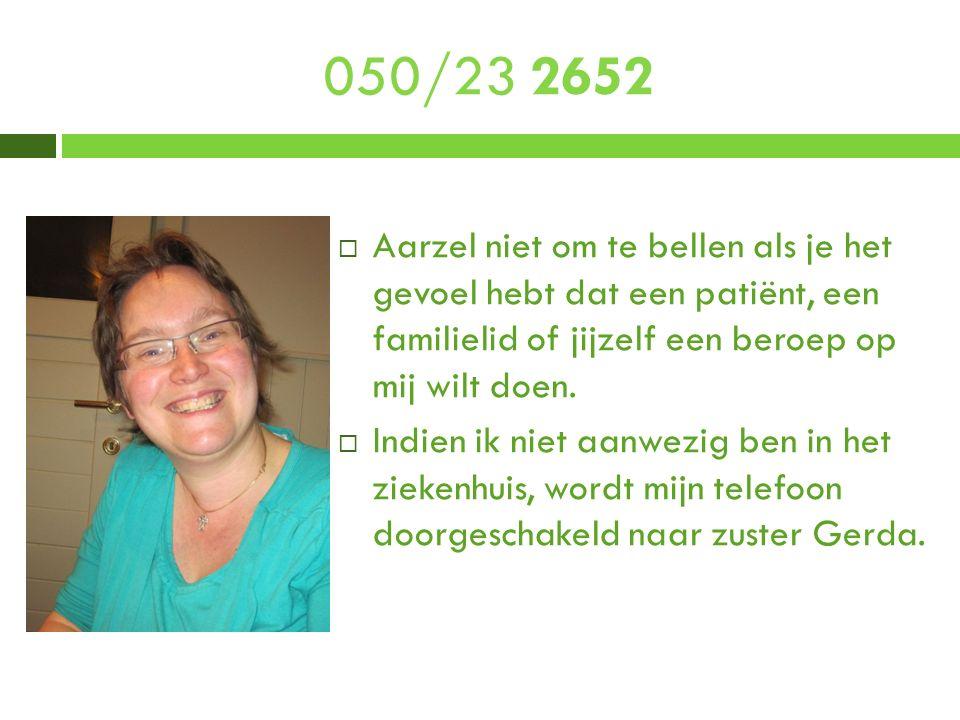 050/23 2652  Aarzel niet om te bellen als je het gevoel hebt dat een patiënt, een familielid of jijzelf een beroep op mij wilt doen.  Indien ik niet