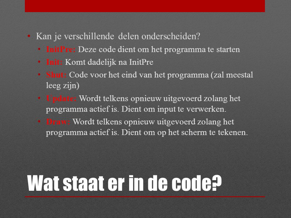 Wat staat er in de code? Kan je verschillende delen onderscheiden? InitPre: Deze code dient om het programma te starten Init: Komt dadelijk na InitPre