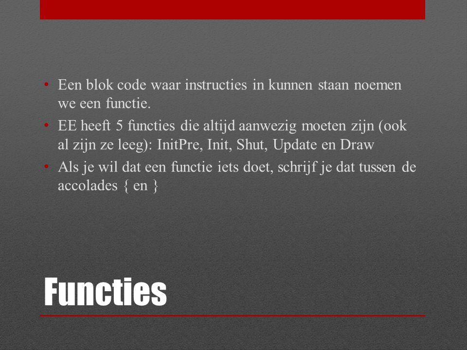 Functies Een blok code waar instructies in kunnen staan noemen we een functie. EE heeft 5 functies die altijd aanwezig moeten zijn (ook al zijn ze lee