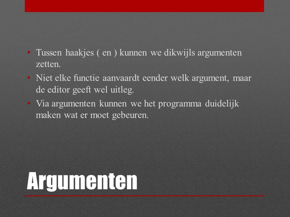 Argumenten Tussen haakjes ( en ) kunnen we dikwijls argumenten zetten. Niet elke functie aanvaardt eender welk argument, maar de editor geeft wel uitl