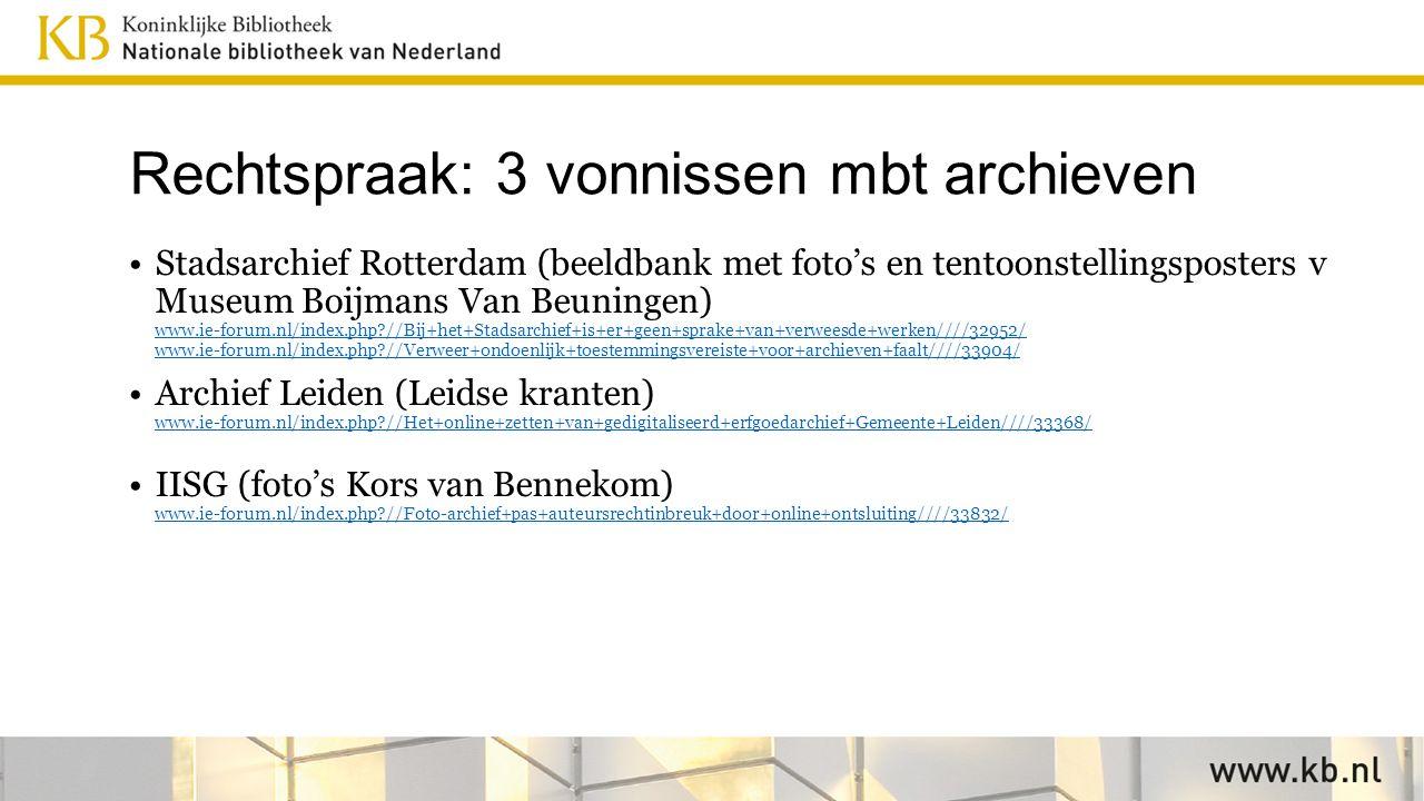 Rechtspraak: 3 vonnissen mbt archieven Stadsarchief Rotterdam (beeldbank met foto's en tentoonstellingsposters v Museum Boijmans Van Beuningen) www.ie-forum.nl/index.php //Bij+het+Stadsarchief+is+er+geen+sprake+van+verweesde+werken////32952/ www.ie-forum.nl/index.php //Verweer+ondoenlijk+toestemmingsvereiste+voor+archieven+faalt////33904/ www.ie-forum.nl/index.php //Bij+het+Stadsarchief+is+er+geen+sprake+van+verweesde+werken////32952/ www.ie-forum.nl/index.php //Verweer+ondoenlijk+toestemmingsvereiste+voor+archieven+faalt////33904/ Archief Leiden (Leidse kranten) www.ie-forum.nl/index.php //Het+online+zetten+van+gedigitaliseerd+erfgoedarchief+Gemeente+Leiden////33368/ www.ie-forum.nl/index.php //Het+online+zetten+van+gedigitaliseerd+erfgoedarchief+Gemeente+Leiden////33368/ IISG (foto's Kors van Bennekom) www.ie-forum.nl/index.php //Foto-archief+pas+auteursrechtinbreuk+door+online+ontsluiting////33832/ www.ie-forum.nl/index.php //Foto-archief+pas+auteursrechtinbreuk+door+online+ontsluiting////33832/
