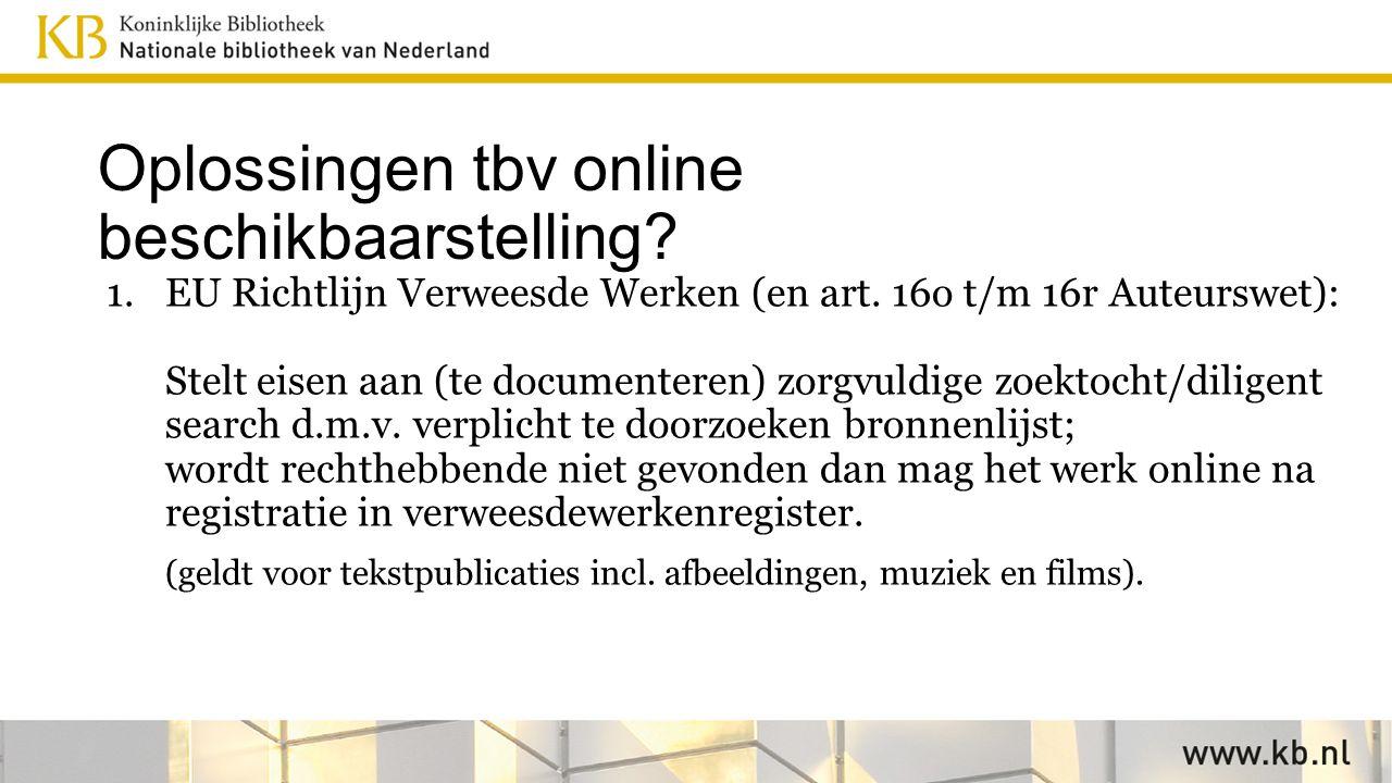 Oplossingen tbv online beschikbaarstelling. 1.EU Richtlijn Verweesde Werken (en art.