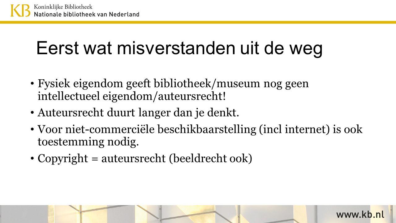 Eerst wat misverstanden uit de weg Fysiek eigendom geeft bibliotheek/museum nog geen intellectueel eigendom/auteursrecht.