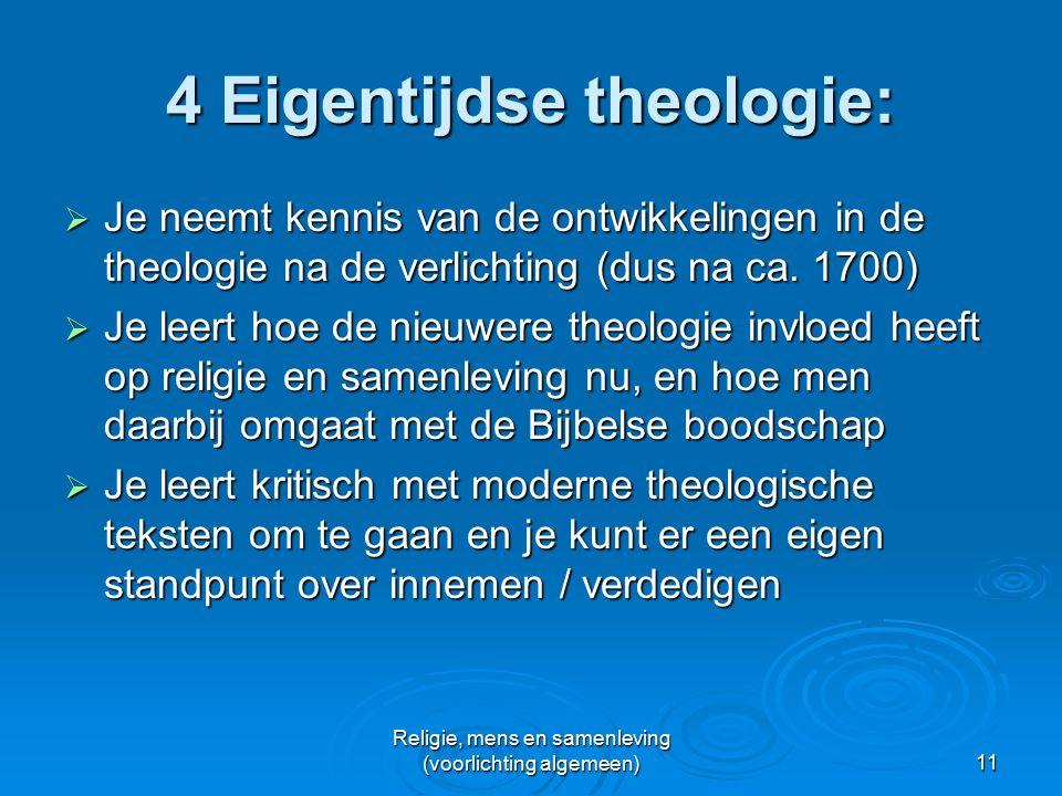 Religie, mens en samenleving (voorlichting algemeen)11 4 Eigentijdse theologie:  Je neemt kennis van de ontwikkelingen in de theologie na de verlichting (dus na ca.
