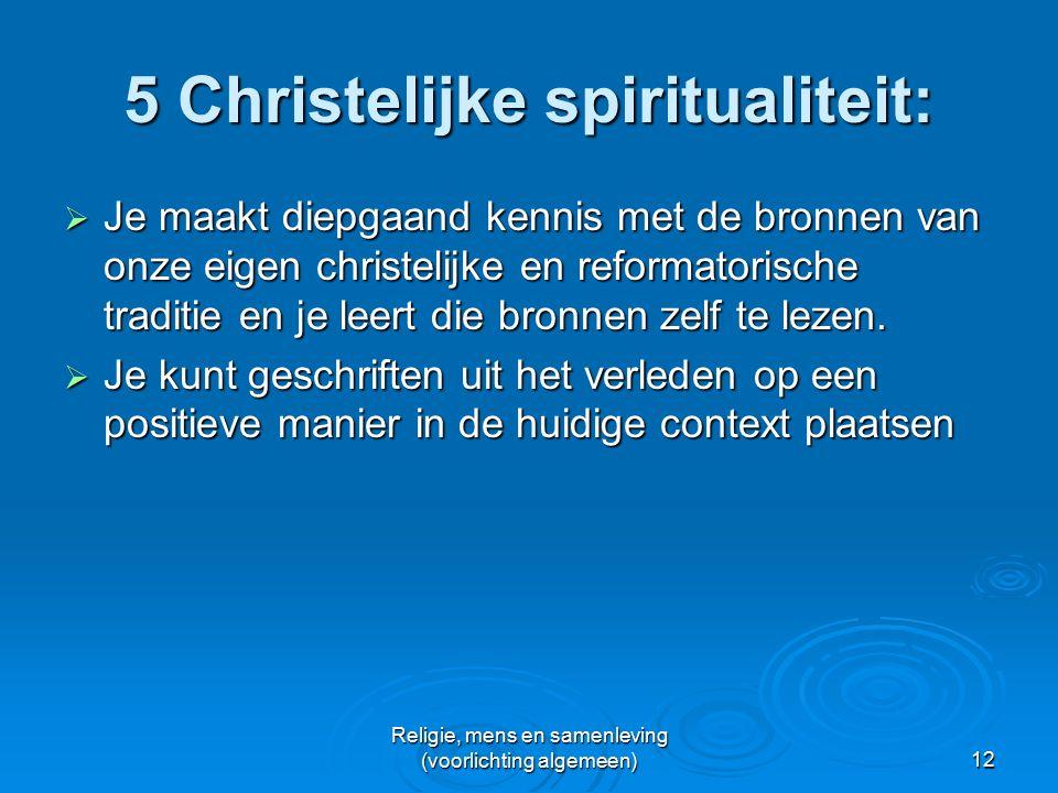 Religie, mens en samenleving (voorlichting algemeen)12 5 Christelijke spiritualiteit:  Je maakt diepgaand kennis met de bronnen van onze eigen christelijke en reformatorische traditie en je leert die bronnen zelf te lezen.