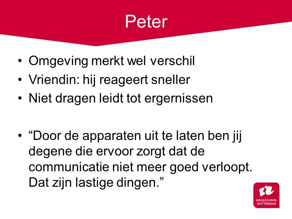 """Peter Omgeving merkt wel verschil Vriendin: hij reageert sneller Niet dragen leidt tot ergernissen """"Door de apparaten uit te laten ben jij degene die"""