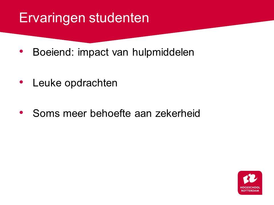 Ervaringen studenten Boeiend: impact van hulpmiddelen Leuke opdrachten Soms meer behoefte aan zekerheid