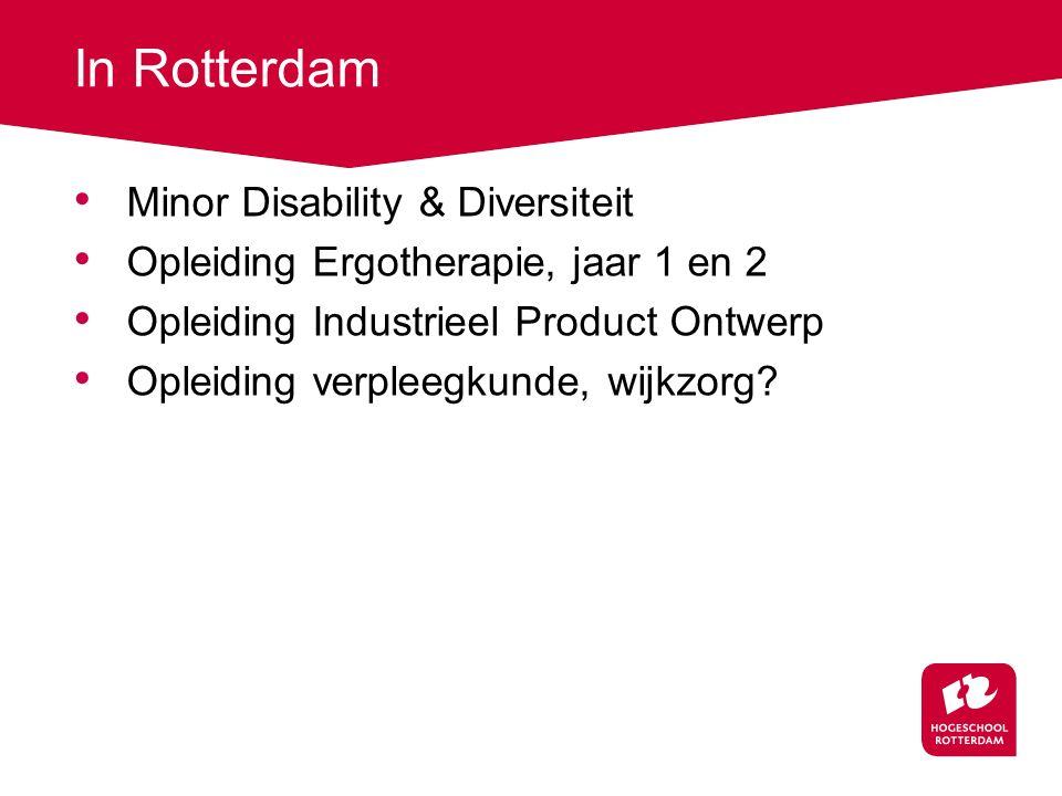 In Rotterdam Minor Disability & Diversiteit Opleiding Ergotherapie, jaar 1 en 2 Opleiding Industrieel Product Ontwerp Opleiding verpleegkunde, wijkzor