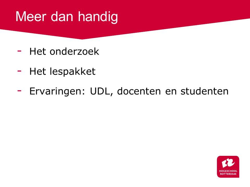 Meer dan handig - Het onderzoek - Het lespakket - Ervaringen: UDL, docenten en studenten