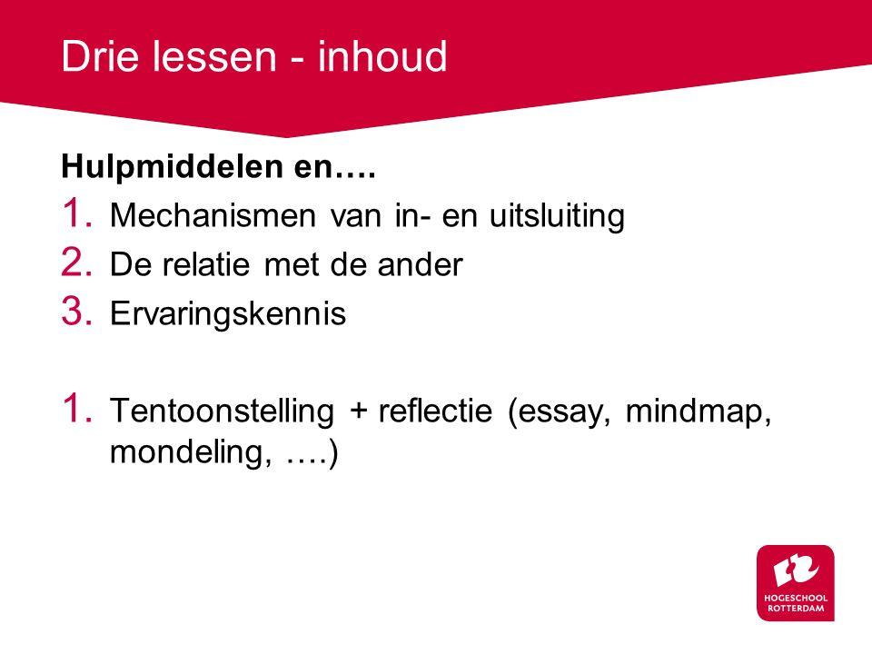 Drie lessen - inhoud Hulpmiddelen en…. 1. Mechanismen van in- en uitsluiting 2. De relatie met de ander 3. Ervaringskennis 1. Tentoonstelling + reflec
