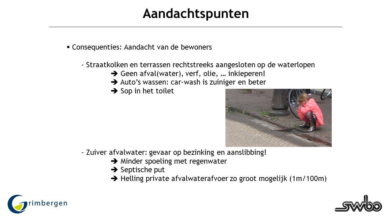 22 Aandachtspunten  Consequenties: Aandacht van de bewoners - Straatkolken en terrassen rechtstreeks aangesloten op de waterlopen  Geen afval(water), verf, olie, … inkieperen.