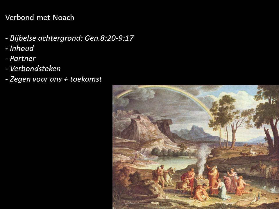 Verbond met Noach - Bijbelse achtergrond: Gen.8:20-9:17 - Inhoud - Partner - Verbondsteken - Zegen voor ons + toekomst