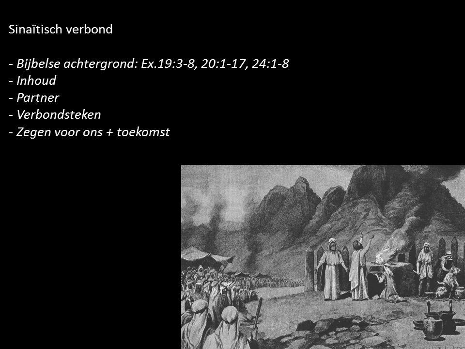 Sinaïtisch verbond - Bijbelse achtergrond: Ex.19:3-8, 20:1-17, 24:1-8 - Inhoud - Partner - Verbondsteken - Zegen voor ons + toekomst
