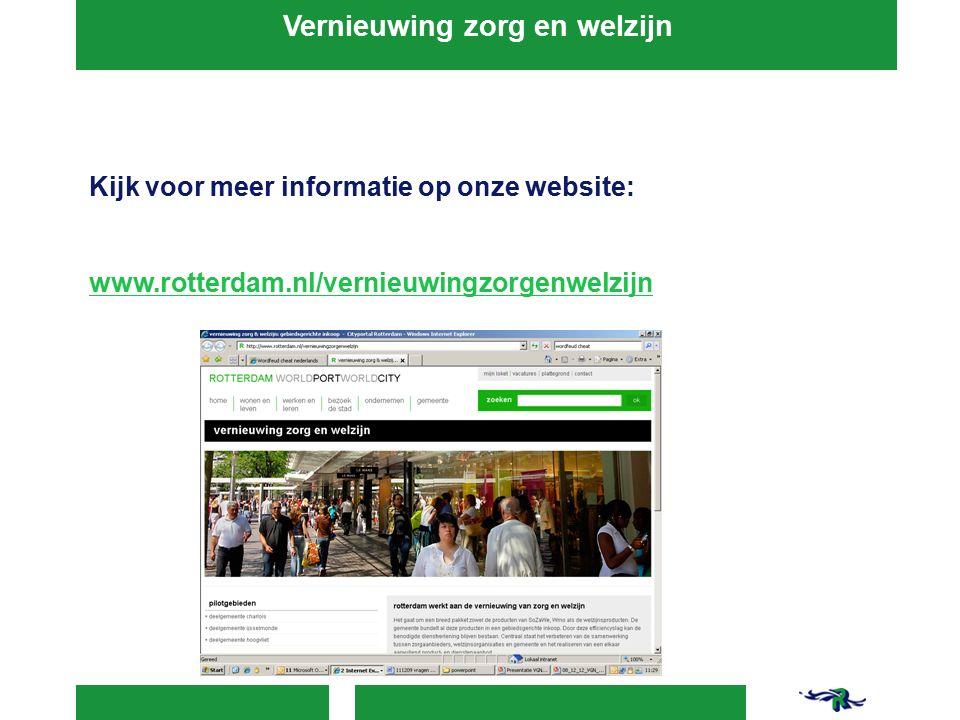 Kijk voor meer informatie op onze website: www.rotterdam.nl/vernieuwingzorgenwelzijn Vernieuwing zorg en welzijn