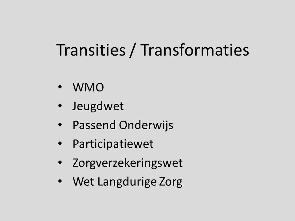 Transities / Transformaties WMO Jeugdwet Passend Onderwijs Participatiewet Zorgverzekeringswet Wet Langdurige Zorg