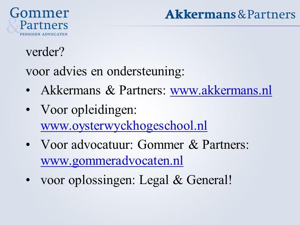 verder? voor advies en ondersteuning: Akkermans & Partners: www.akkermans.nl Voor opleidingen: www.oysterwyckhogeschool.nl Voor advocatuur: Gommer & P