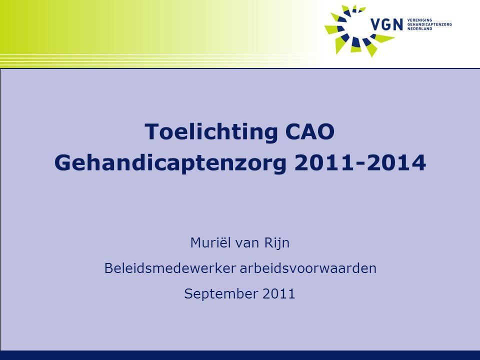 Toelichting CAO Gehandicaptenzorg 2011-2014 Muriël van Rijn Beleidsmedewerker arbeidsvoorwaarden September 2011