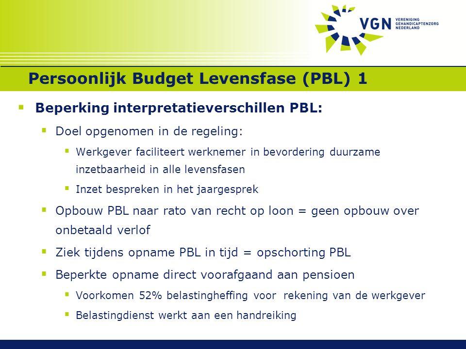 Persoonlijk Budget Levensfase (PBL) 1  Beperking interpretatieverschillen PBL:  Doel opgenomen in de regeling:  Werkgever faciliteert werknemer in