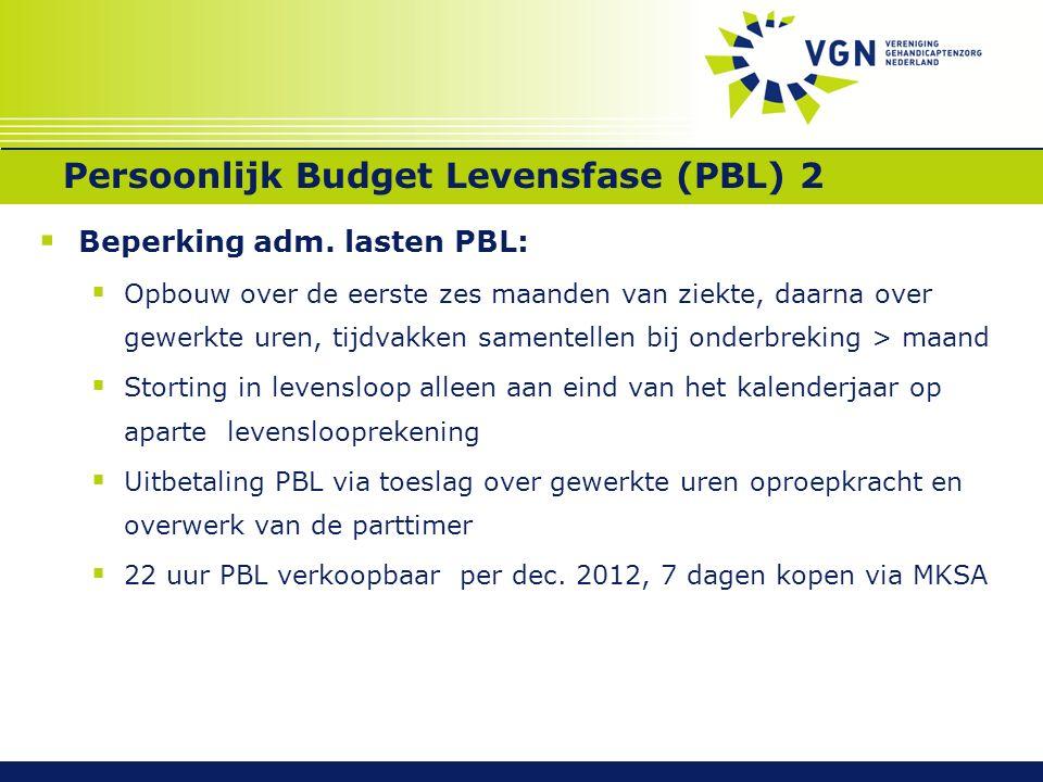 Persoonlijk Budget Levensfase (PBL) 2  Beperking adm. lasten PBL:  Opbouw over de eerste zes maanden van ziekte, daarna over gewerkte uren, tijdvakk