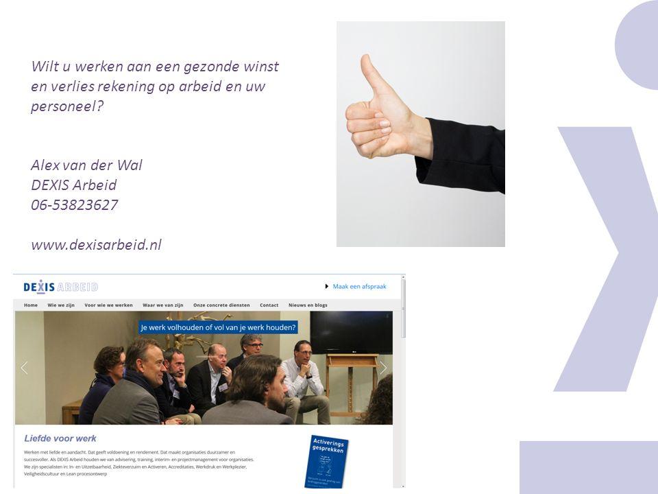 Wilt u werken aan een gezonde winst en verlies rekening op arbeid en uw personeel? Alex van der Wal DEXIS Arbeid 06-53823627 www.dexisarbeid.nl