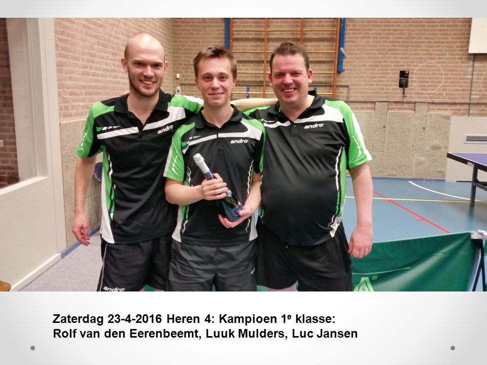 Zaterdag 23-4-2016 Heren 4: Kampioen 1 e klasse: Rolf van den Eerenbeemt, Luuk Mulders, Luc Jansen